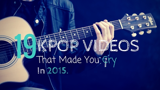 19 Kpop Videos That Made You Cry At Your Desk In 2015.